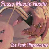 Pussy Muscle Hustle