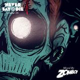 Never Say Die - Vol 28 - Mixed by Zomboy