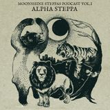 Moonshine Steppas Podcast I - Alpha Steppa