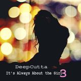 DeepCutta Presents It's Always About The Girl Vol 3
