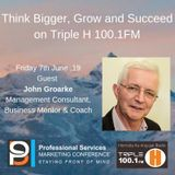 Think Bigger, Grow and Succeed with guest John Groarke