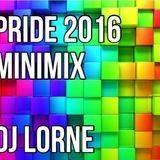 PRIDE 2016 MINIMIX - DJ LORNE
