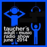 taucher´s adult-music radio show june 2014 live from the club offenburg