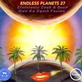 Endless Planets #27: Electronic Zouk & Deep Gwo Ka Synth Fusion
