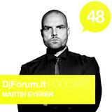 Djforum.it Podcast #48: MARTIN EYERER