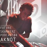 Future Skankerz Podcast #4 (Aknot)