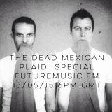 The Dead Mexican - Plaid Special -  FutureMusic.fm