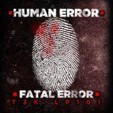 Kaiza presents HUMAN ERROR (showcasing the forthcoming FATAL ERROR LP on T3K Recordings)