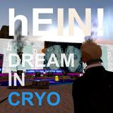 """hEIN!´s """"Dream in Cryo"""""""