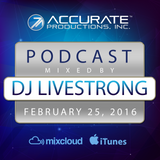 DJ Livestrong - Accurate Productions Podcast - Feb. 25, 2016