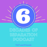 6 Decades of Separation #8 with guest Chris B