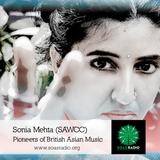Pioneers of British Asian Music Part 3 - SONIA MEHTA (SAWCC)