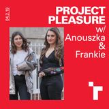 Project Pleasure with Frankie Well and Anouszka Tate - 4 February 2019
