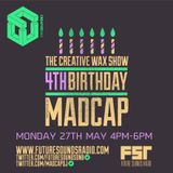 The Creative Wax Show '4th Bday' Hosted By Madcap on 27-05-19
