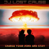 DJ Lost Cause - Change Your Mind and Stay
