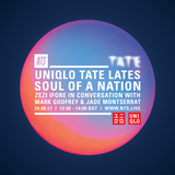 Uniqlo Tate Lates - Soul Of A Nation w/ Zezi Ifore, Mark Godfrey & Jade Montserrat -24th August 2017