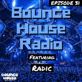 Bounce House Radio - Episode 31 - Radic
