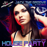 JACK THE GROOVE - HOUSE PARTY ALL NIGHT LONG
