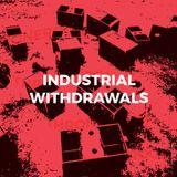 Industrial Withdrawals w/ Mr Follow Follow, Slopply 42nds & Phlegethon| 14th July 2017
