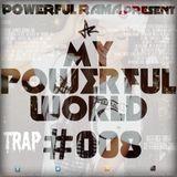 MY POWERFUL WORLD #008