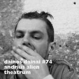 Dainos Dainai #74 Andrius Alien: Theatrum