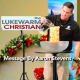 The Lukewarm Christian • By Aaron Stevens