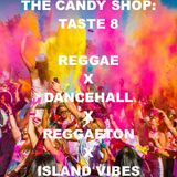 The Candy Shop: Taste 8 (Reggae,Dancehall,Reggaeton,Basshall,IslandVibes)