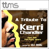 #067 - A Tribute To Kerri Chandler The Early Years - mixed by DJ ROG