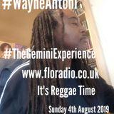 #Wayne Antoni-#TheGeminiExperience-www.floradio.co.uk -Its REGGAE Time- 4-8-2019