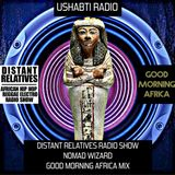 Phabius presents Ushabti Radio #5 with NOMAD WIZARD of GOOD MORNING AFRICA @Paranoise Radio