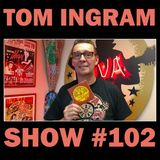 Tom Ingram Show #102