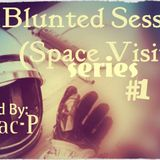Blunted Sessions (Space Visit) Series #1 - Mixed By Mac P