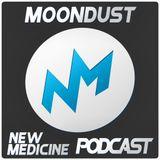 NEW MEDICINE Podcast#3 / MOONDUST
