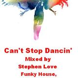 Can't Stop Dancin' Mixed By Stephen Love