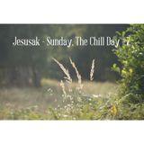 Jesusak - Sunday, The Chill Day #7