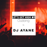 LET'S GET HIGH #5 Clubbing