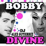 Bobby and Divine By DJ Alex Gutierrez