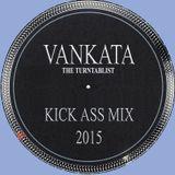 Vankata - Kick Ass Mix 2015