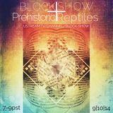 Block Show + Prehistoric Reptiles