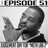 "Episode 51 * Judgement Day For ""Meth Lab 2"" *"