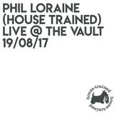Phil Loraine (House Trained) Live @ The Vault, London (19/08/17)