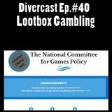 Divercast Ep.40: Loot Box Gambling