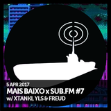 Mais Baixo x SUB.FM #7 (05.04.2017) w/ Xtanki, YLS & Freud