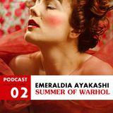 Avenue Junot Podcast : Emeraldia Ayakashi - Summer of Warhol #2