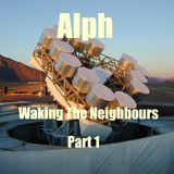 Waking The Neighbours: Pt1