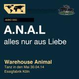 Warehouse Animal- 30.04.14 Tanz in den Mai mit DJ A.N.A.L- Alles nur aus Liebe