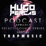 HUGO PERCAS - PODCAST APRIL 017#SELECT SOUND SERIES #SPECIAL TRAP MUSIC#