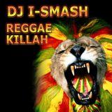 DJ I-SMASH  REGGAE KILLAH!