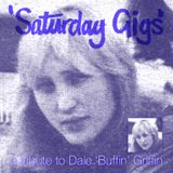 Saturday Gigs (A Tribute to Dale 'Buffin' Griffin)