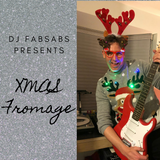 Dj Fabsabs presents: XMAS FROMAGE